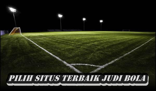 Pilih Situs Terbaik Judi Bola